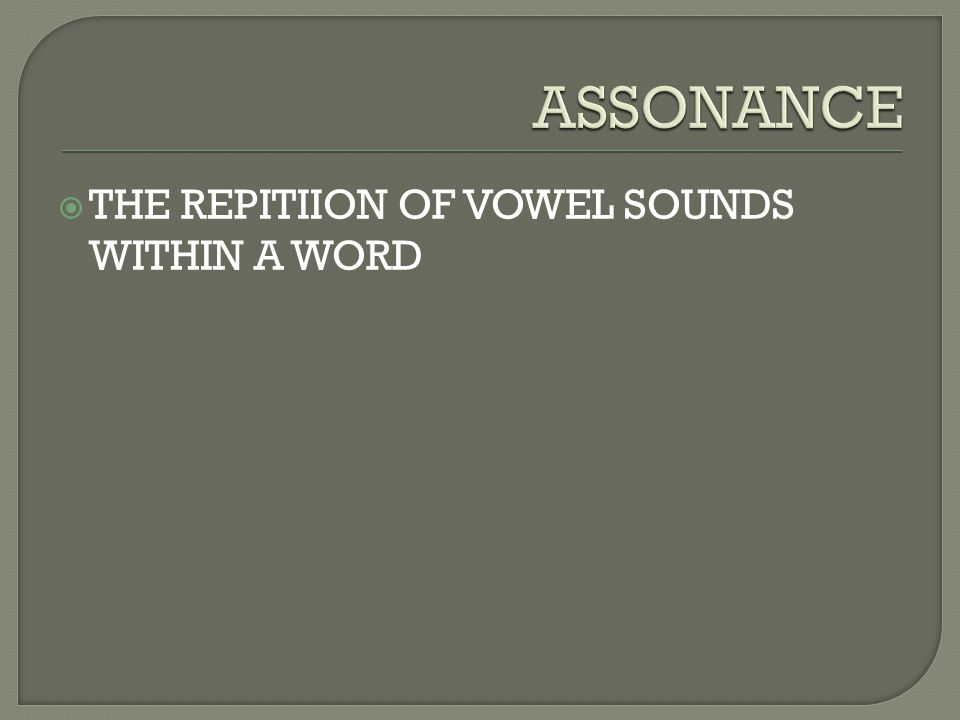 ASSONANCE THE REPITIION OF VOWEL SOUNDS WITHIN A WORD