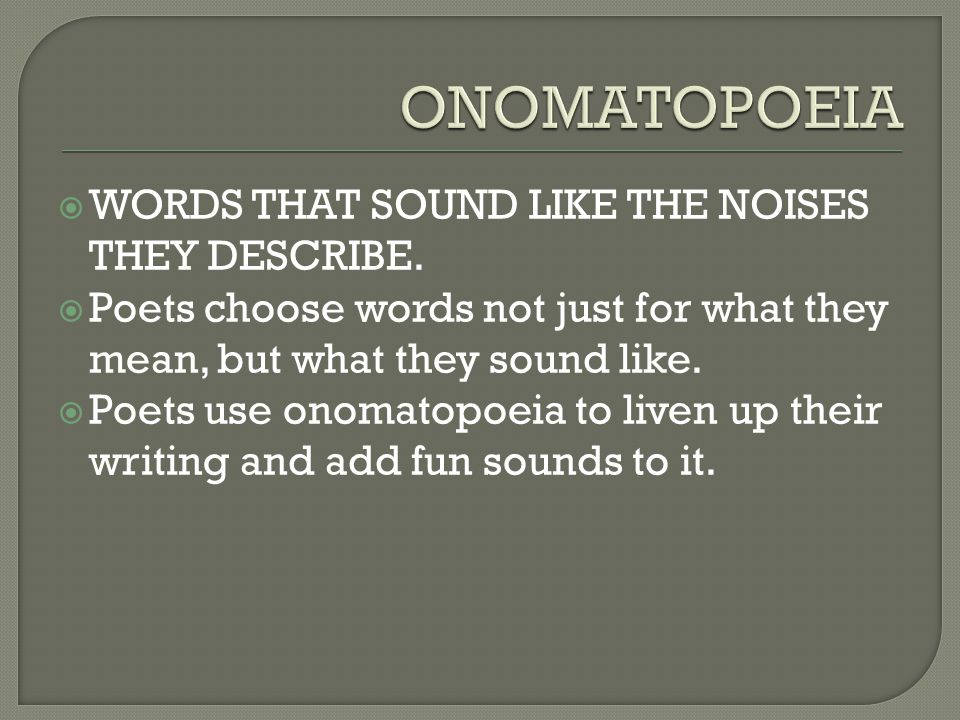 ONOMATOPOEIA WORDS THAT SOUND LIKE THE NOISES THEY DESCRIBE.