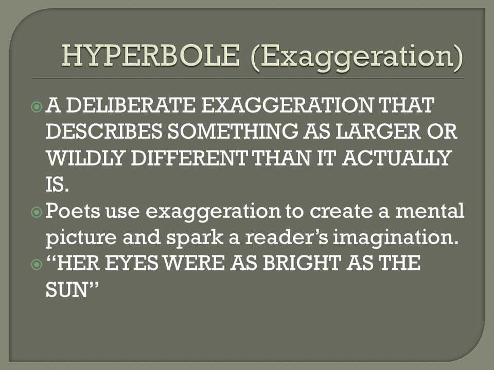 HYPERBOLE (Exaggeration)