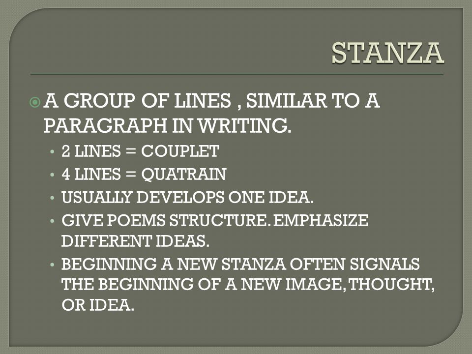 STANZA A GROUP OF LINES , SIMILAR TO A PARAGRAPH IN WRITING.