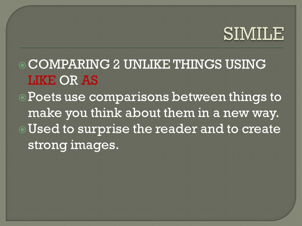 SIMILE COMPARING 2 UNLIKE THINGS USING LIKE OR AS