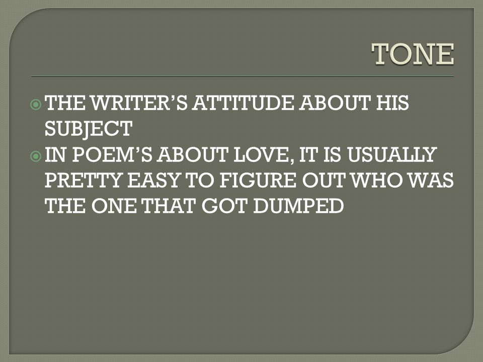 TONE THE WRITER'S ATTITUDE ABOUT HIS SUBJECT