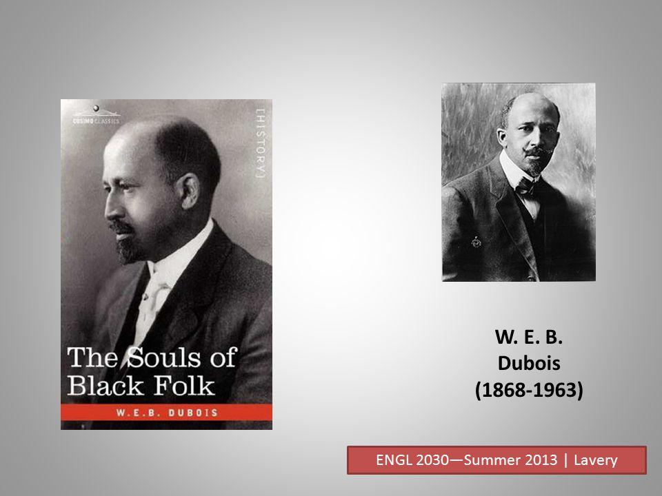 W. E. B. Dubois (1868-1963) ENGL 2030—Summer 2013 | Lavery