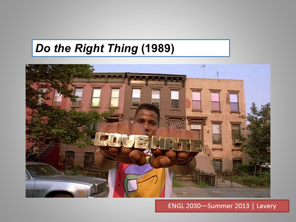 Do the Right Thing (1989) ENGL 2030—Summer 2013 | Lavery