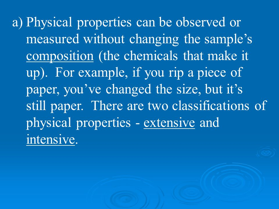 Physical properties can be observed or measured without changing the sample's composition (the chemicals that make it up).