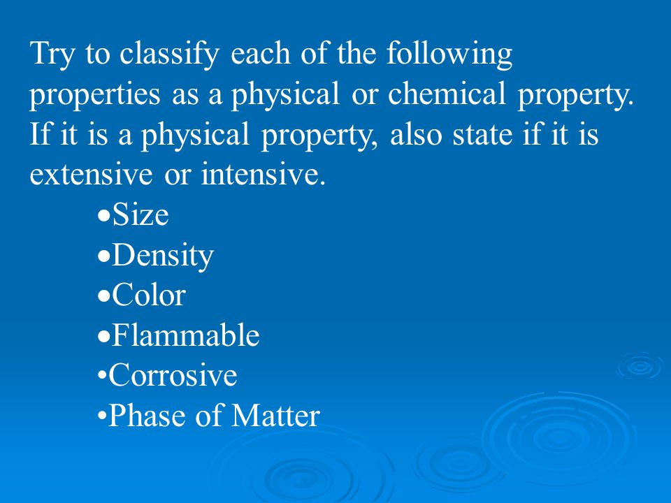 Try to classify each of the following properties as a physical or chemical property. If it is a physical property, also state if it is extensive or intensive.
