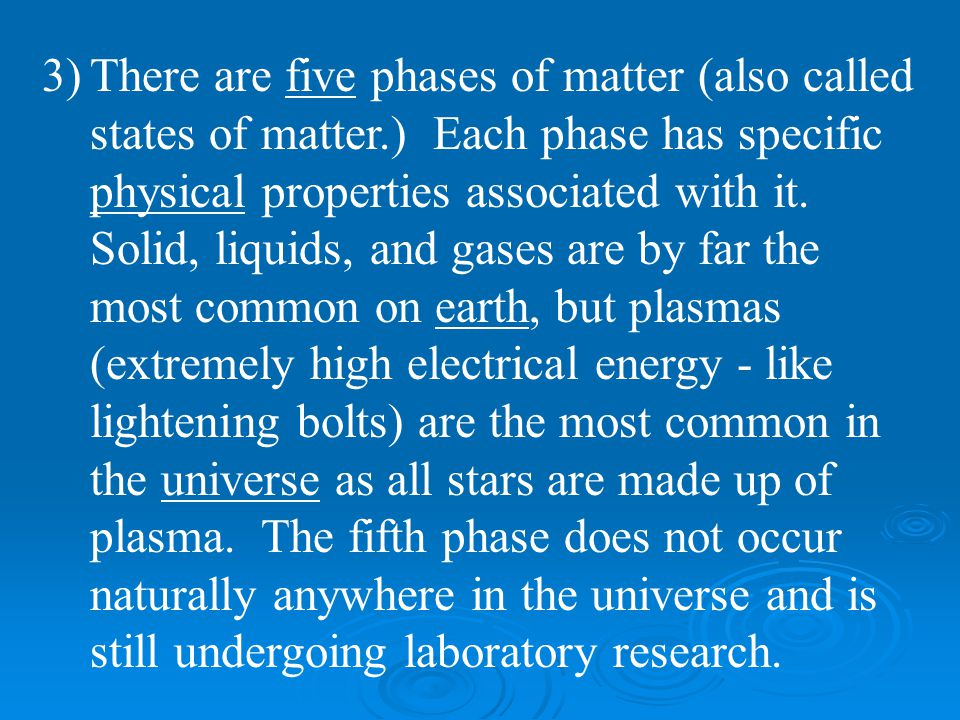 There are five phases of matter (also called states of matter