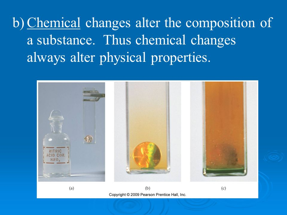 Chemical changes alter the composition of a substance