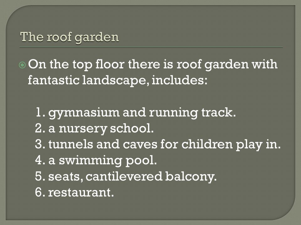 The roof garden On the top floor there is roof garden with fantastic landscape, includes: 1. gymnasium and running track.