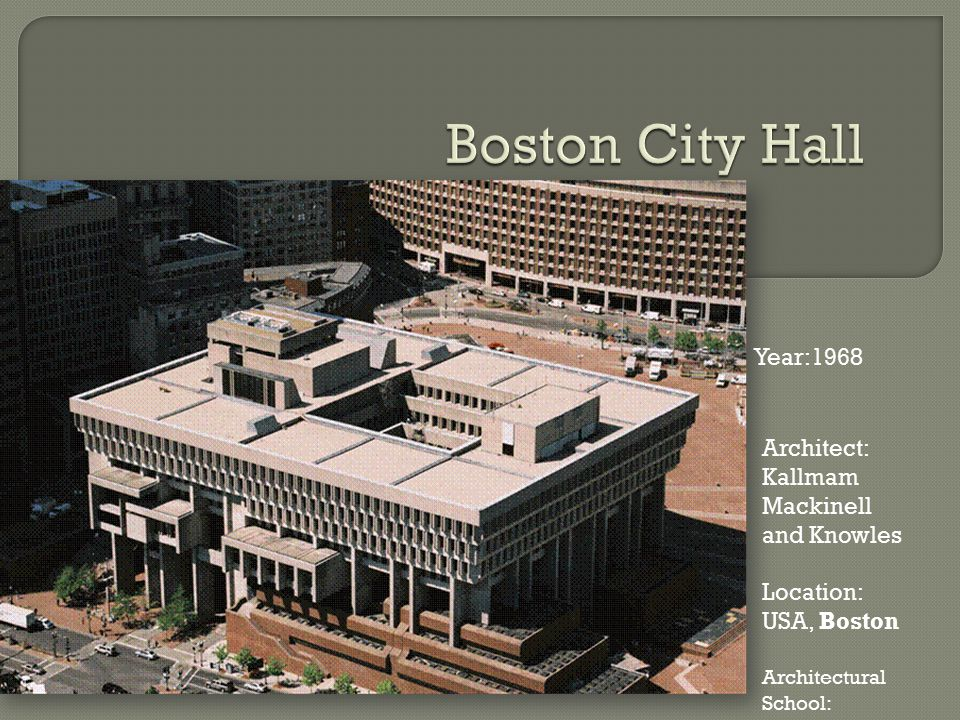 Boston City Hall Year:1968 Architect: Kallmam Mackinell and Knowles