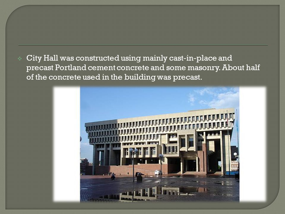 City Hall was constructed using mainly cast-in-place and precast Portland cement concrete and some masonry.