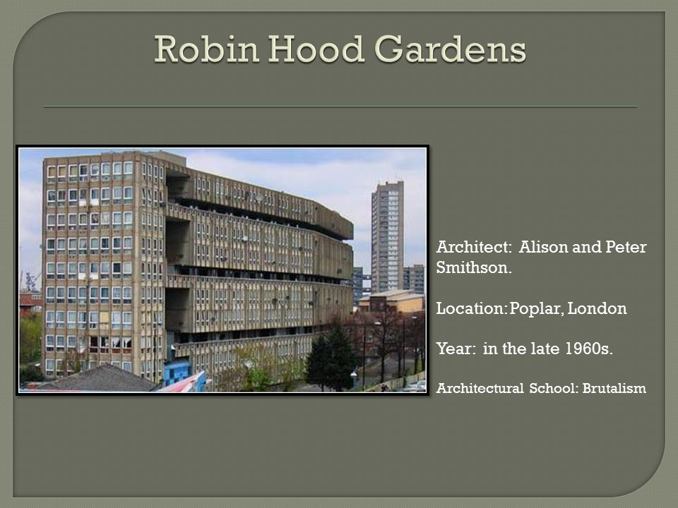 Robin Hood Gardens Architect: Alison and Peter Smithson.