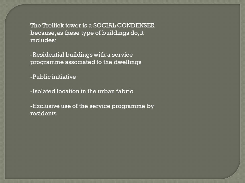 The Trellick tower is a SOCIAL CONDENSER because, as these type of buildings do, it includes: