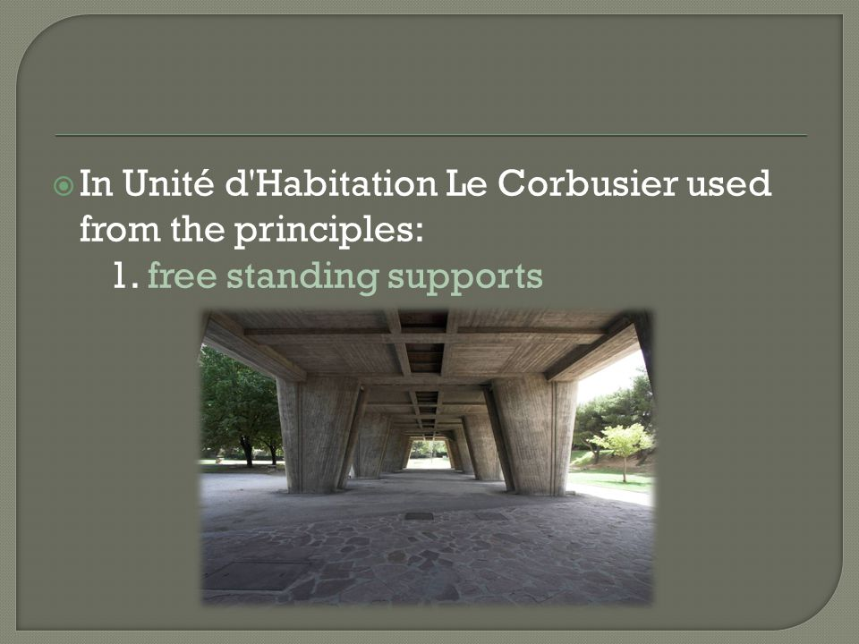 In Unité d Habitation Le Corbusier used from the principles: