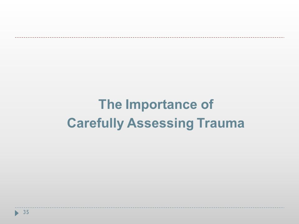 The Importance of Carefully Assessing Trauma