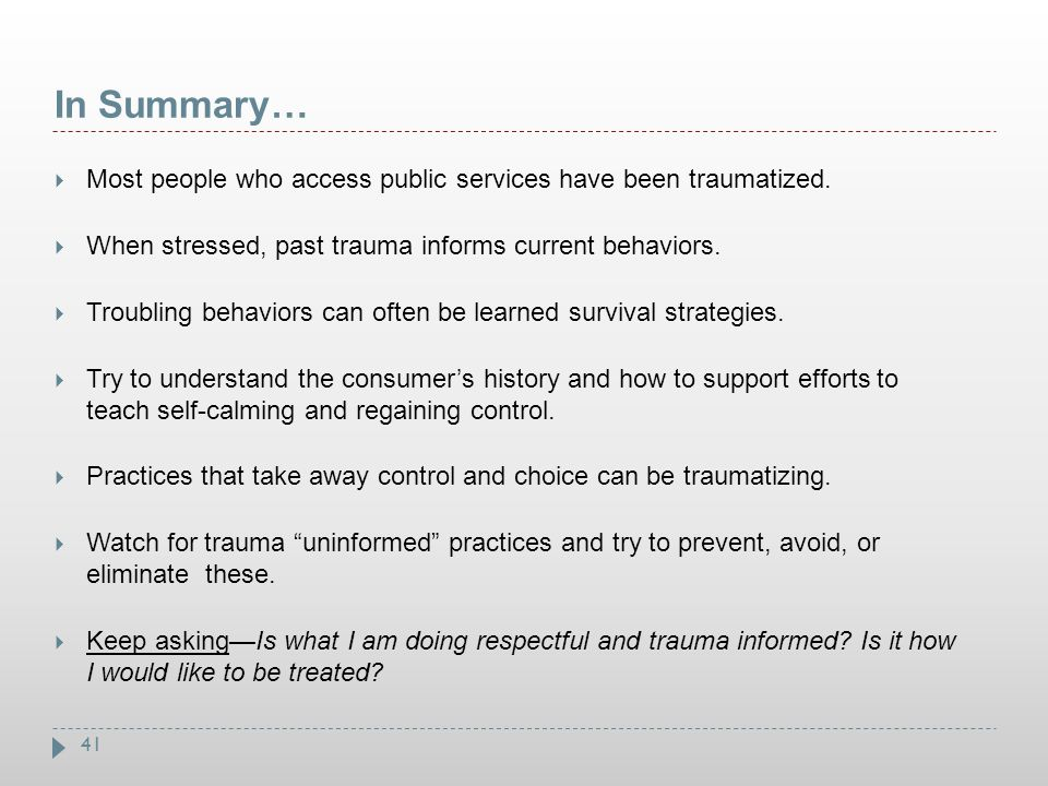 In Summary… Most people who access public services have been traumatized. When stressed, past trauma informs current behaviors.