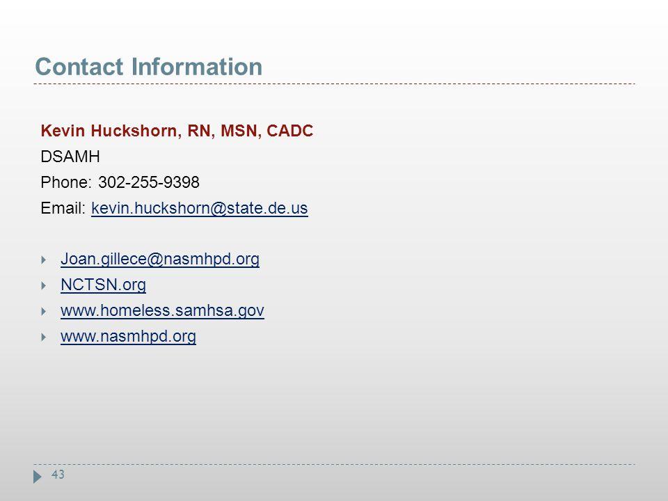 Contact Information Kevin Huckshorn, RN, MSN, CADC. DSAMH. Phone: 302-255-9398. Email: kevin.huckshorn@state.de.us.