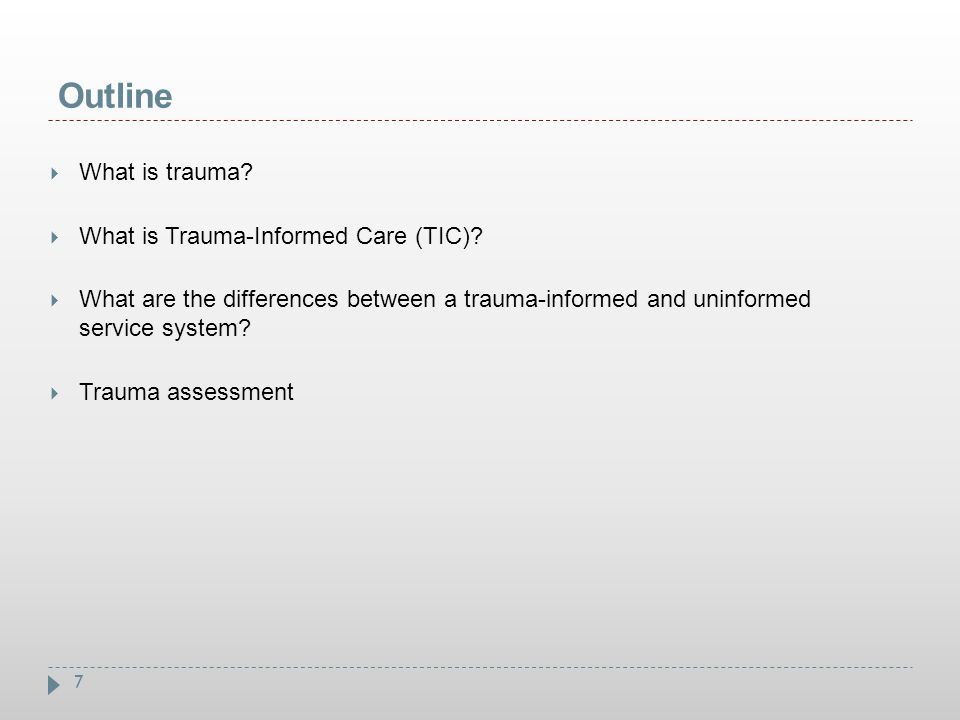 Outline What is trauma What is Trauma-Informed Care (TIC)
