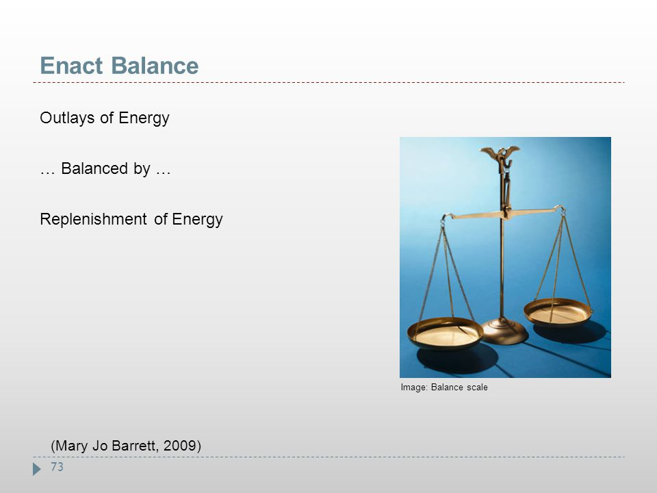 Enact Balance Outlays of Energy … Balanced by … Replenishment of Energy Image: Balance scale.