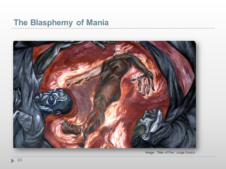 The Blasphemy of Mania Image: Man of Fire, Jorge Orozco
