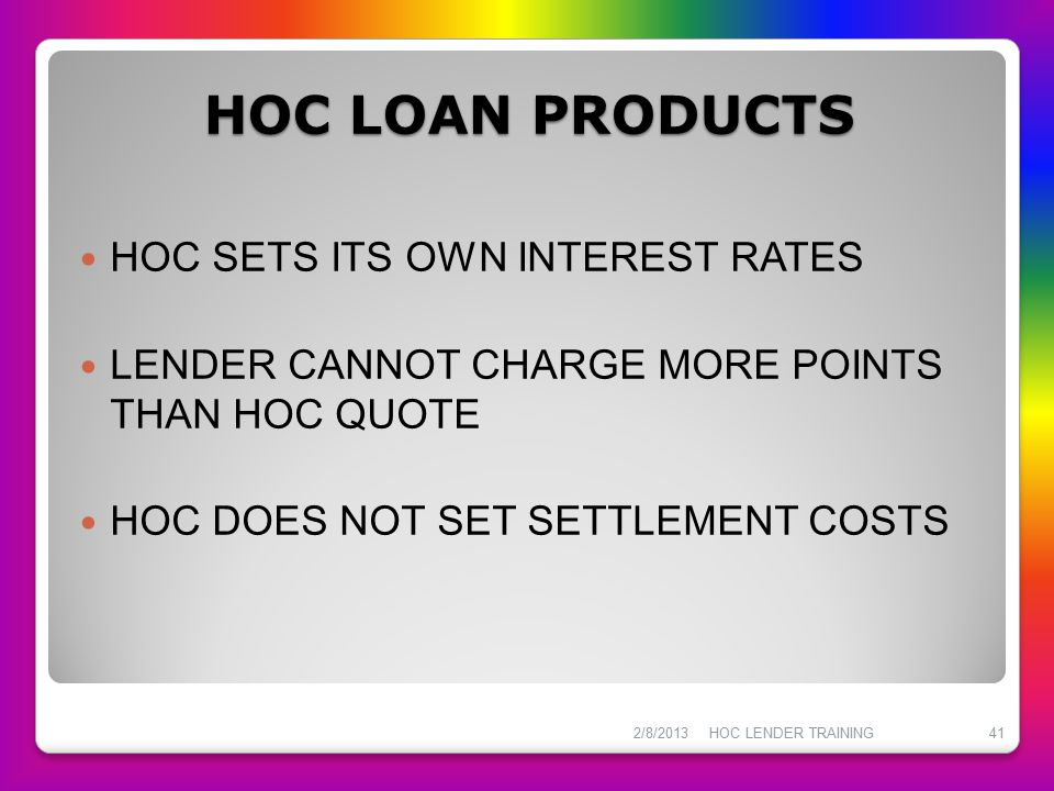 HOC LOAN PRODUCTS HOC SETS ITS OWN INTEREST RATES