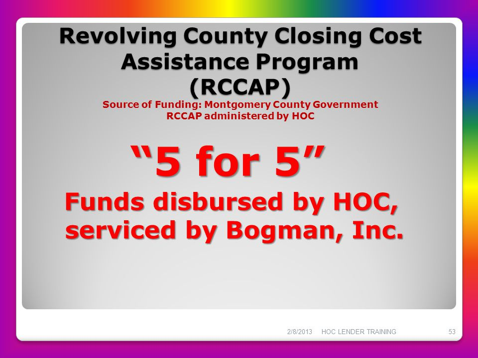 Funds disbursed by HOC, serviced by Bogman, Inc.