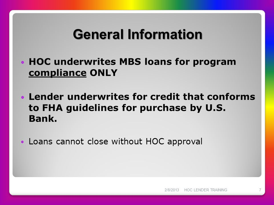 General Information HOC underwrites MBS loans for program compliance ONLY.