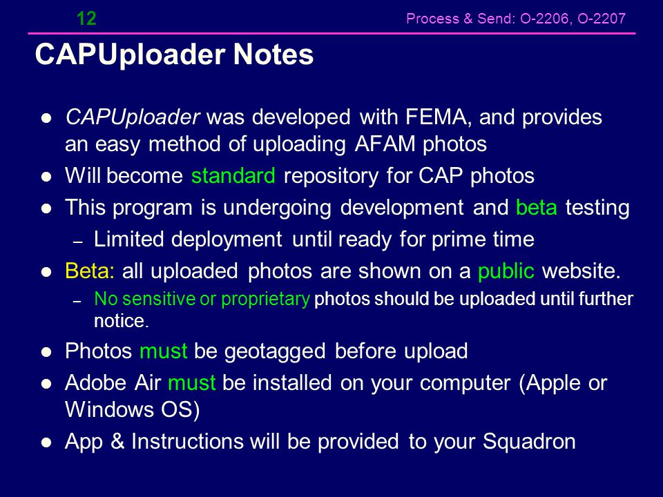 CAPUploader Notes CAPUploader was developed with FEMA, and provides an easy method of uploading AFAM photos.
