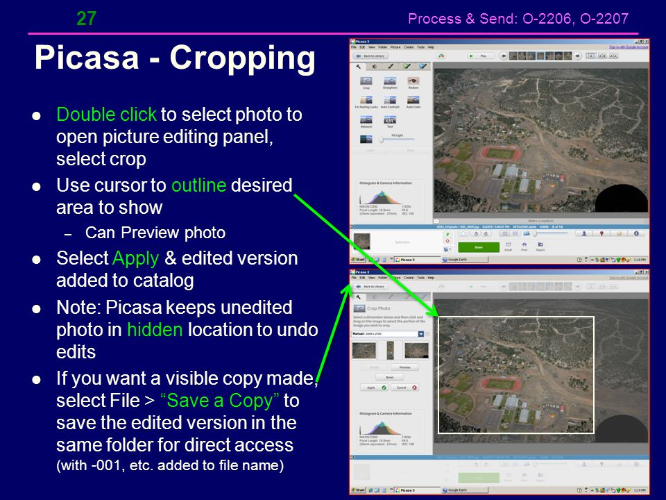 Picasa - Cropping Double click to select photo to open picture editing panel, select crop. Use cursor to outline desired area to show.