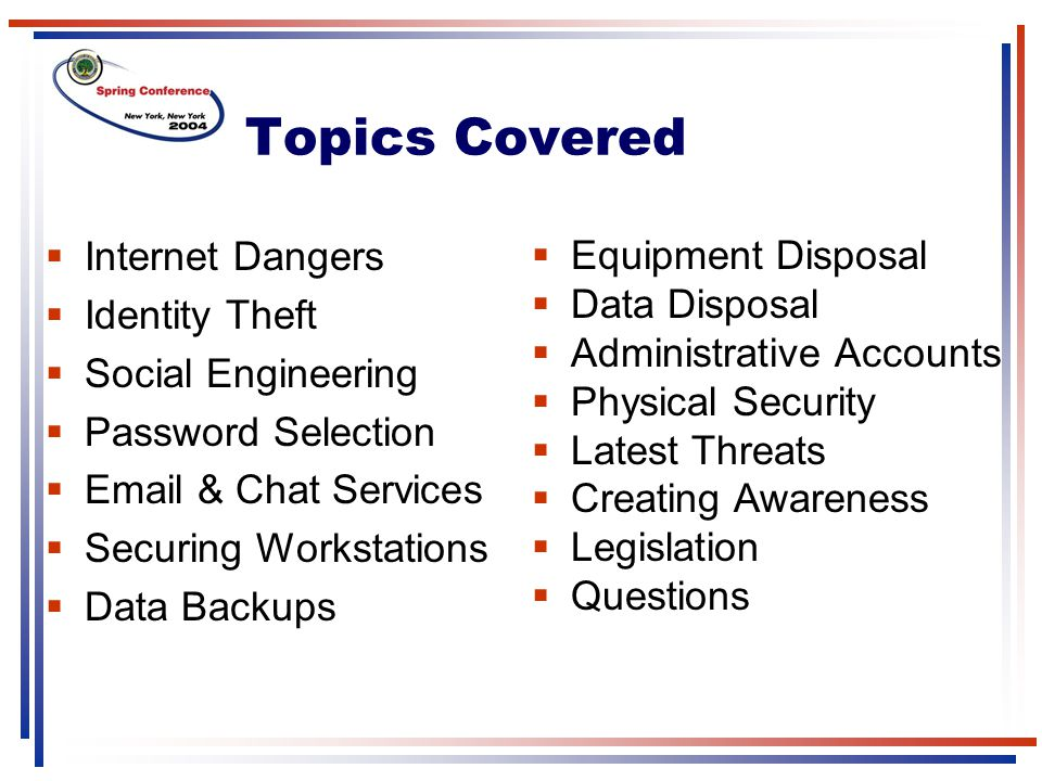 Topics Covered Internet Dangers Equipment Disposal Identity Theft