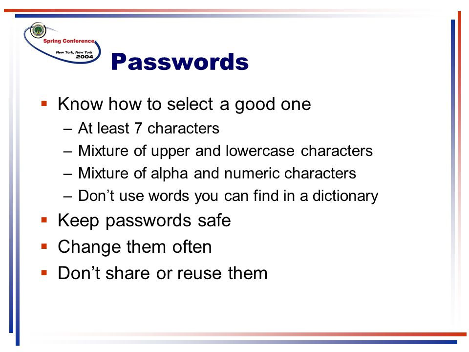 Passwords Know how to select a good one Keep passwords safe