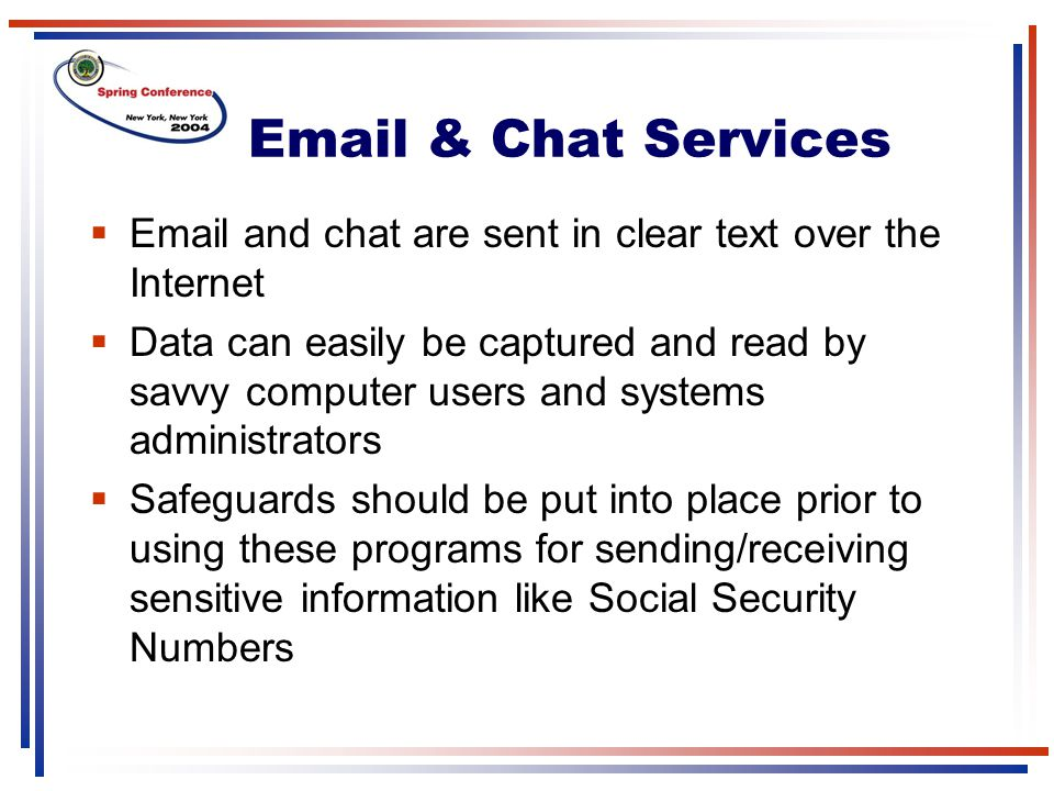 Email & Chat Services Email and chat are sent in clear text over the Internet.
