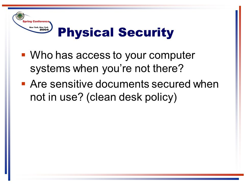 Physical Security Who has access to your computer systems when you're not there