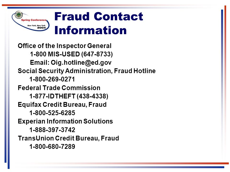 Fraud Contact Information Office of the Inspector General. 1-800 MIS-USED (647-8733) Email: Oig.hotline@ed.gov.