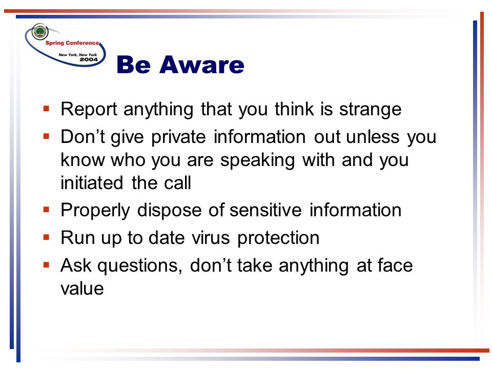 Be Aware Report anything that you think is strange