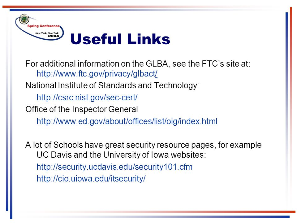 Useful Links For additional information on the GLBA, see the FTC's site at: http://www.ftc.gov/privacy/glbact/