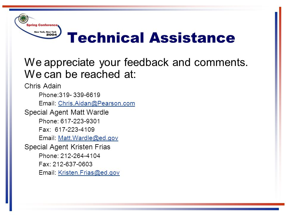 Technical Assistance We appreciate your feedback and comments. We can be reached at: Chris Adain.