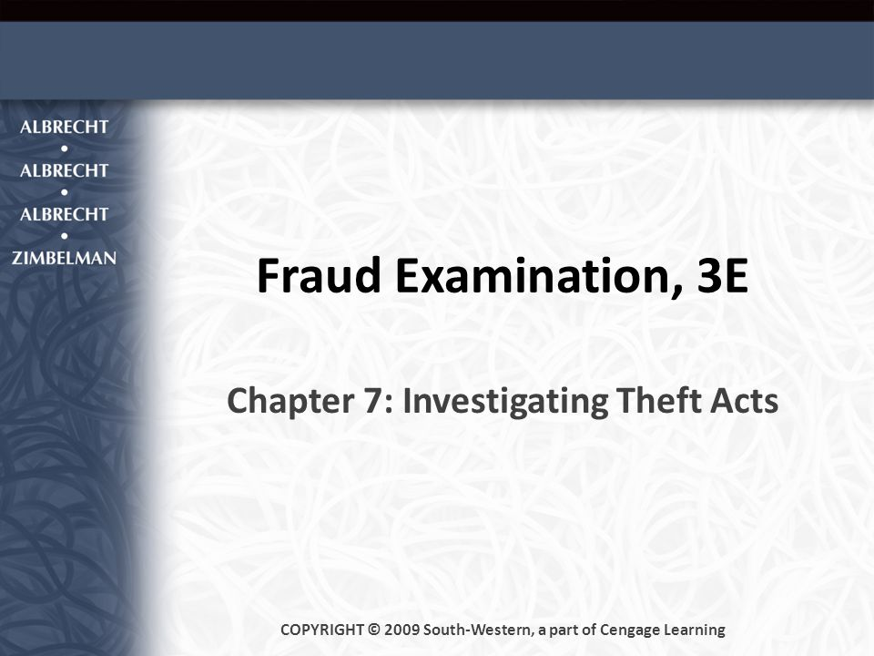 Fraud Examination, 3E Chapter 7: Investigating Theft Acts