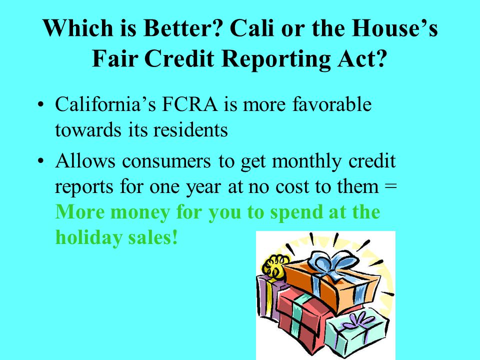Which is Better Cali or the House's Fair Credit Reporting Act