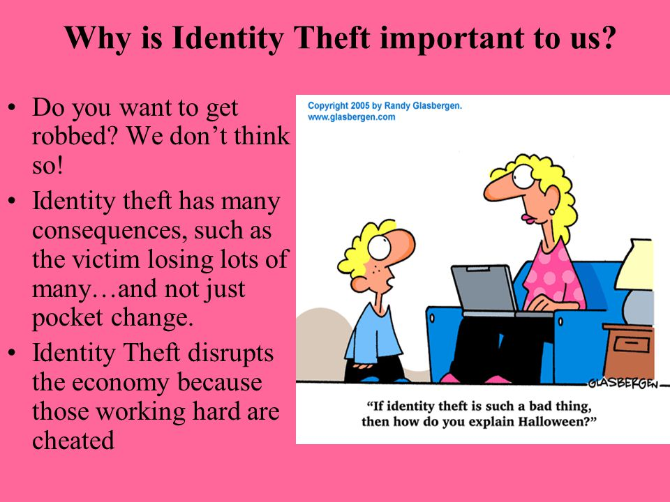 Why is Identity Theft important to us