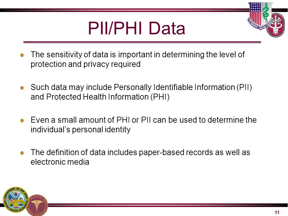 PII/PHI Data The sensitivity of data is important in determining the level of protection and privacy required.