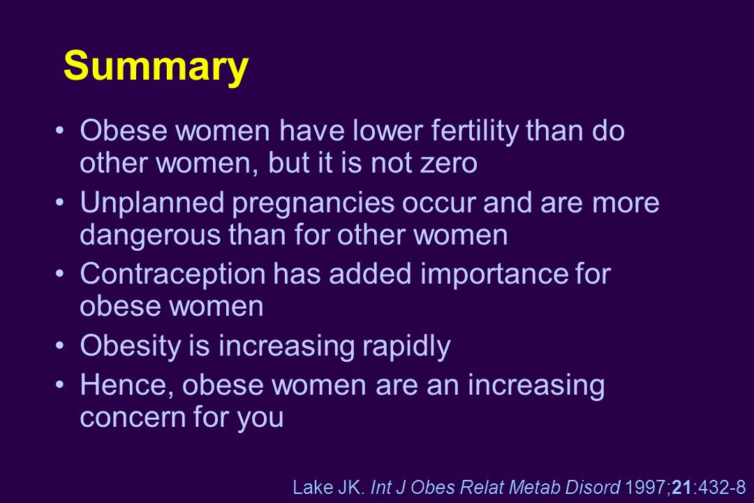 Summary Obese women have lower fertility than do other women, but it is not zero.