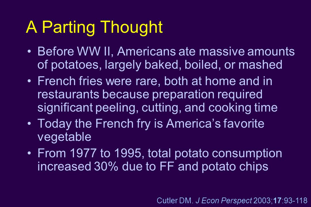 A Parting Thought Before WW II, Americans ate massive amounts of potatoes, largely baked, boiled, or mashed.