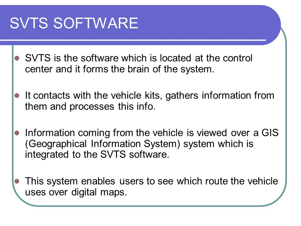 SVTS SOFTWARE SVTS is the software which is located at the control center and it forms the brain of the system.