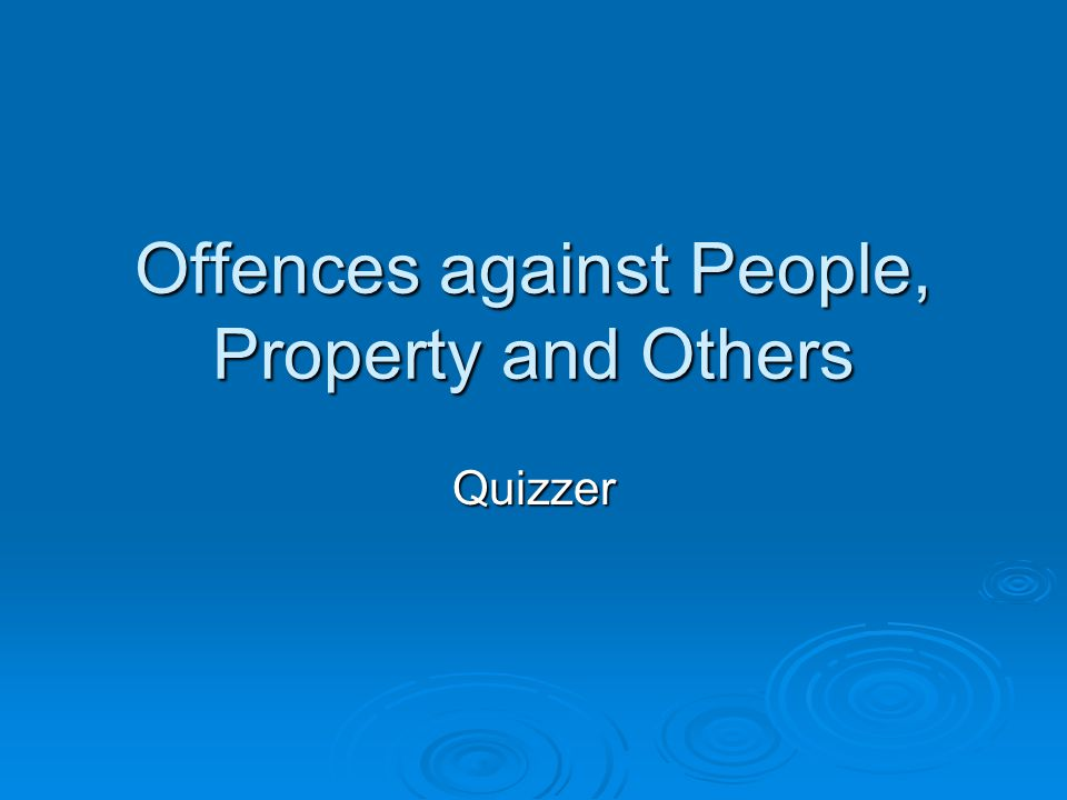 Offences against People, Property and Others