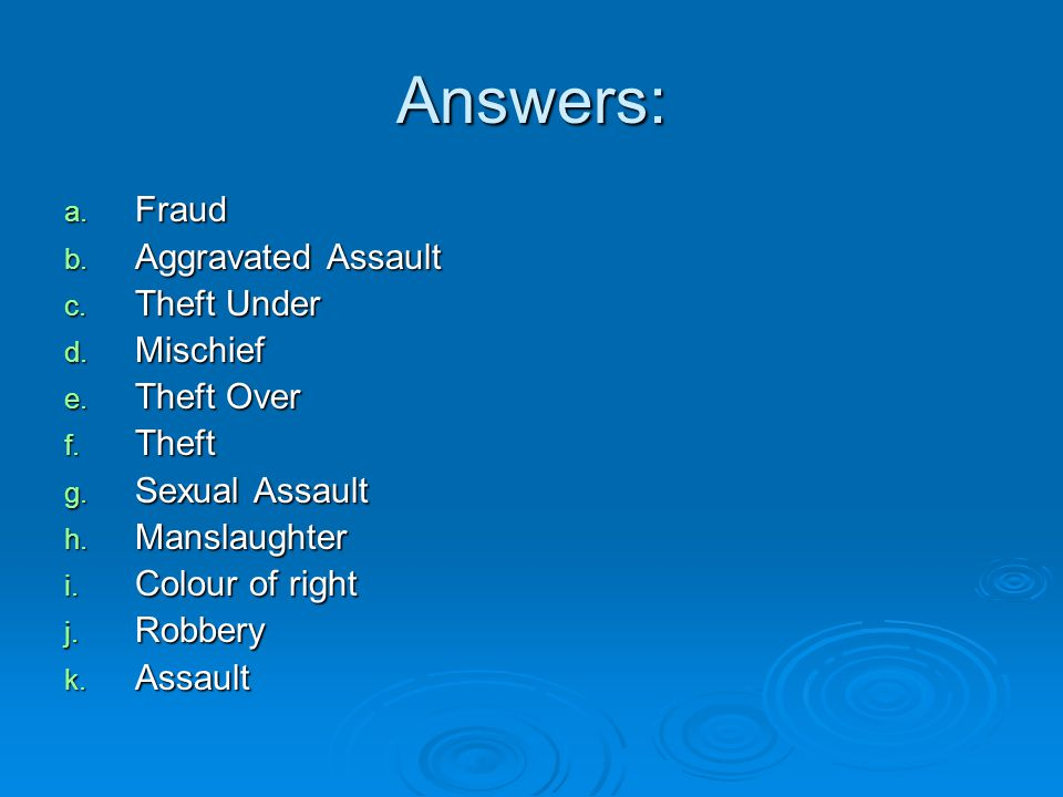 Answers: Fraud Aggravated Assault Theft Under Mischief Theft Over