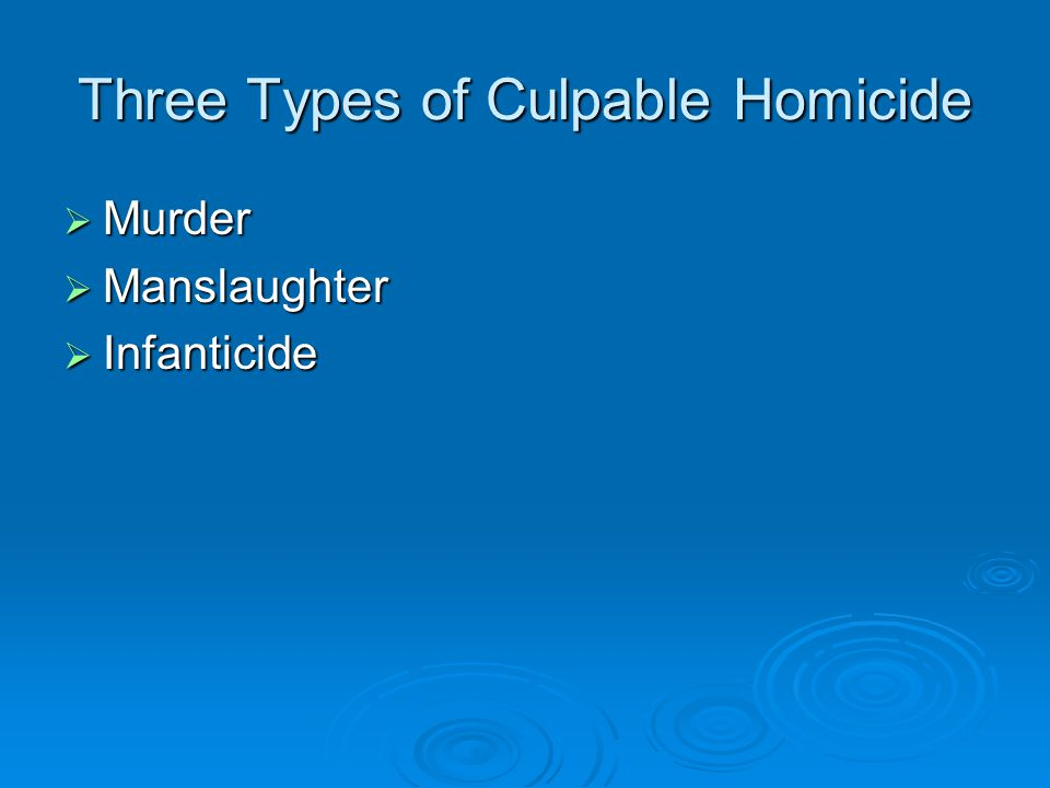 Three Types of Culpable Homicide