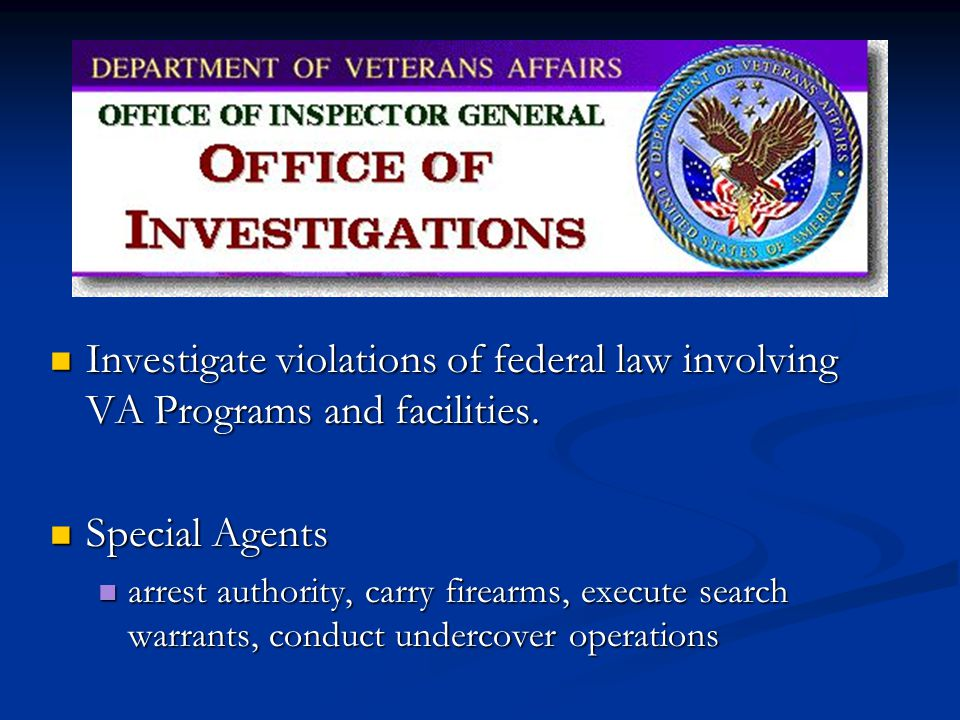 Investigate violations of federal law involving VA Programs and facilities.