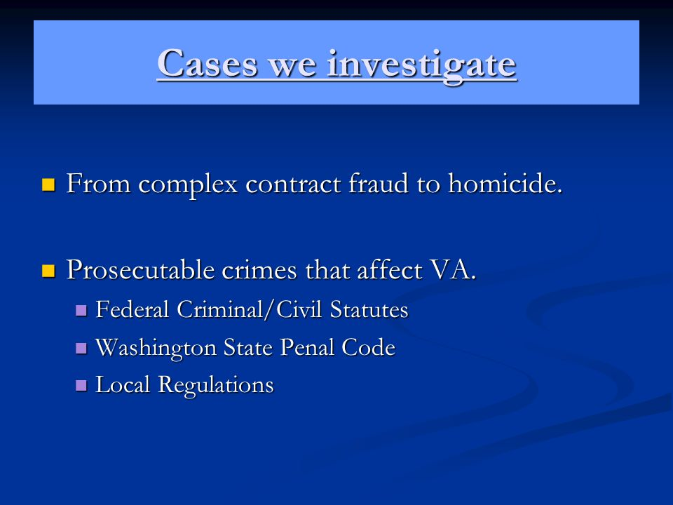 Cases we investigate From complex contract fraud to homicide.