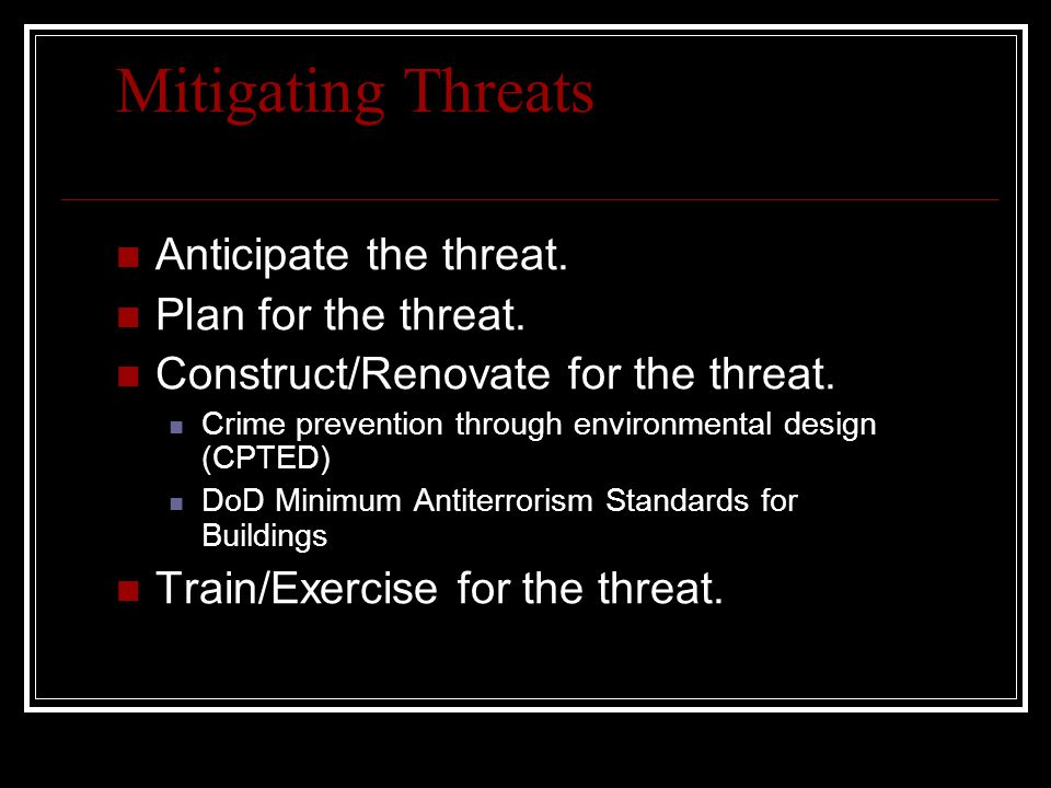 Mitigating Threats Anticipate the threat. Plan for the threat.
